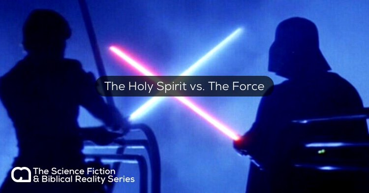 Science Fiction & Biblical Reality: The Holy Spirit vs. The Force