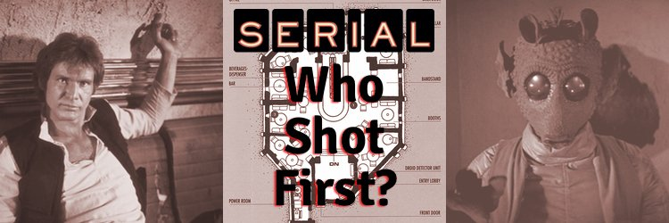 Serial Season 2: Who Shot First, Han or Greedo?
