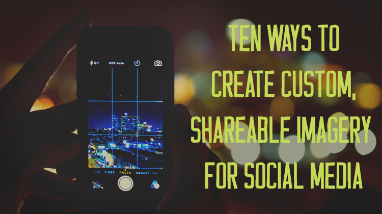10 Ways to Create Shareable Social Media Images