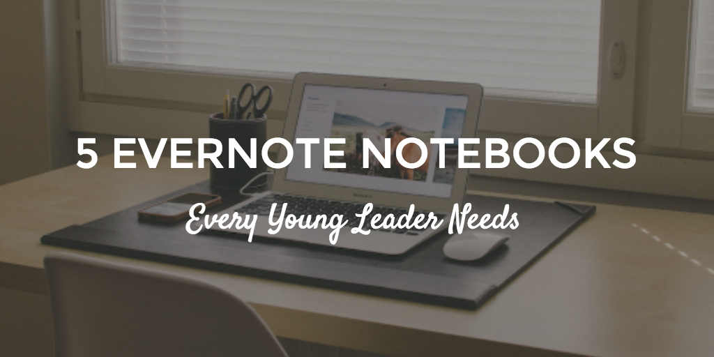 5 Evernote Notebooks Every Young Leader Needs
