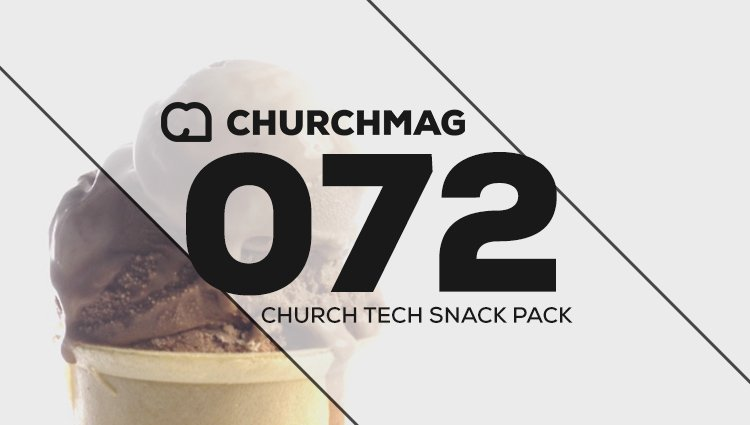 Church Tech Snack Pack #072