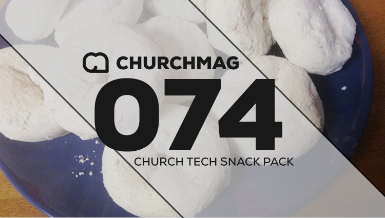 Church Tech Snack Pack #074