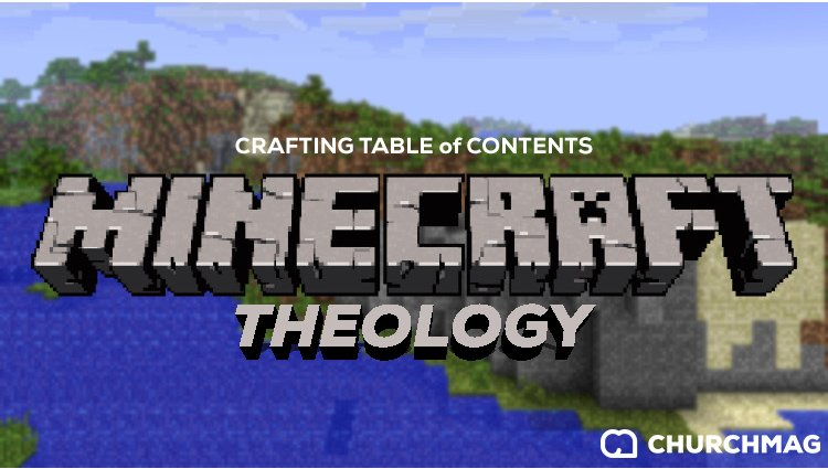 Minecraft Theology: Crafting Table of Contents