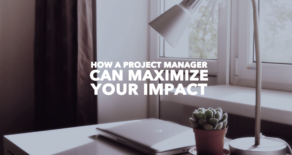 6 Ways a Project Manager Can Maximize Impact