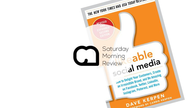 'Likeable Social Media' by Dave Kerpen [Saturday Morning Review]