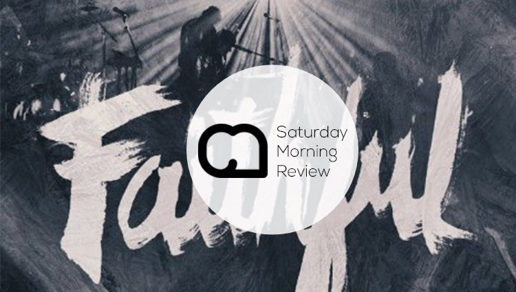 'Faithful' by Newsong [Saturday Morning Review]