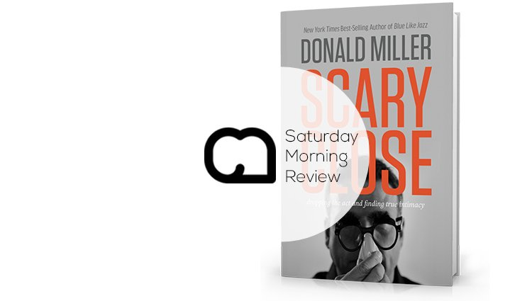 'Scary Close' by Donald Miller [Saturday Morning Review]