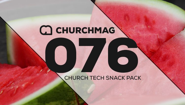 Church Tech Snack Pack #076