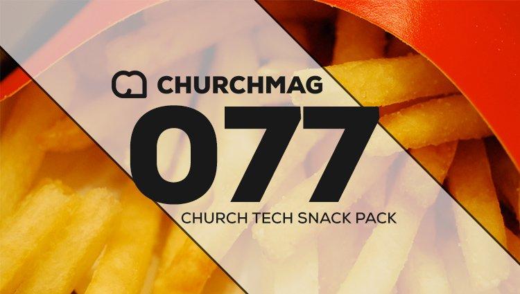 Church Tech Snack Pack #077