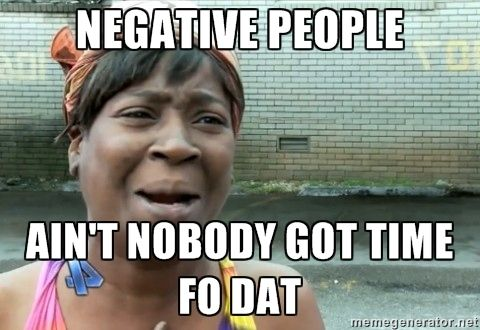 not being negative - no time for that