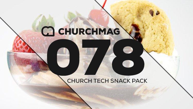 Church Tech Snack Pack #078