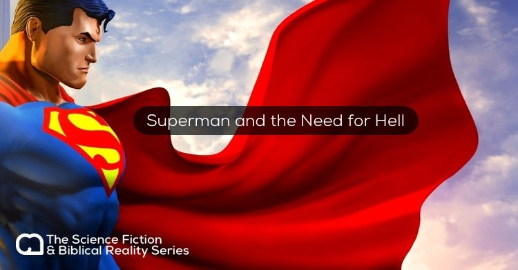Science Fiction & Biblical Reality: Superman and the Need for Hell