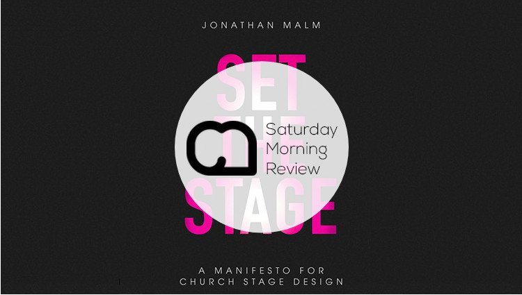 'Set the Stage: A Manifesto for Church Stage Design' by Jonathan Malm [Saturday Morning Review]