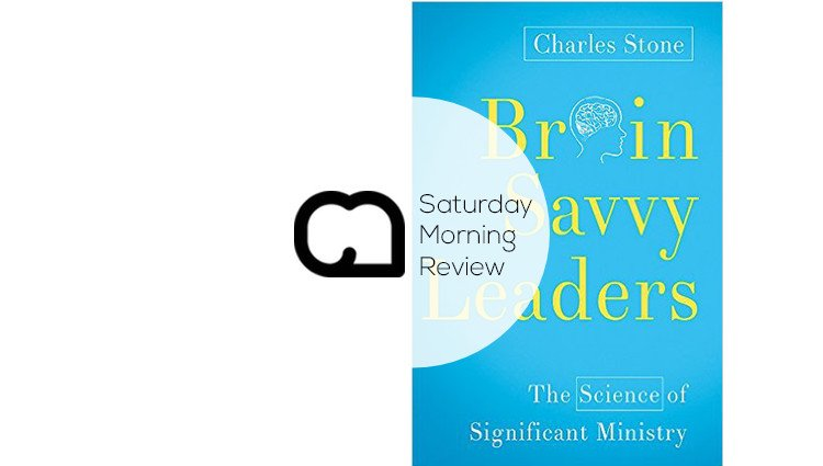 'Brain Savvy Leaders' by Charles Stone [Saturday Morning Review]
