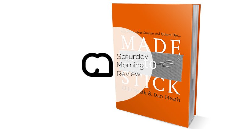 GIVEAWAY: 'Made to Stick' by Chip and Dan Heath [Saturday Morning Review]