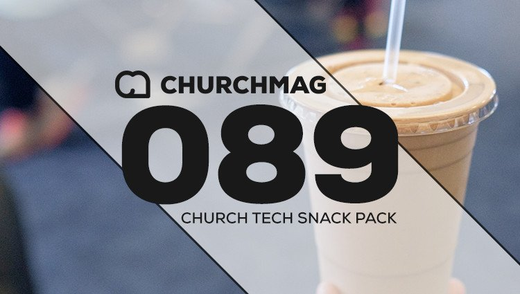 Church Tech Snack Pack #089