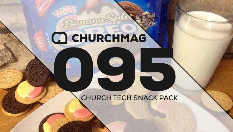 Church Tech Snack Pack #095
