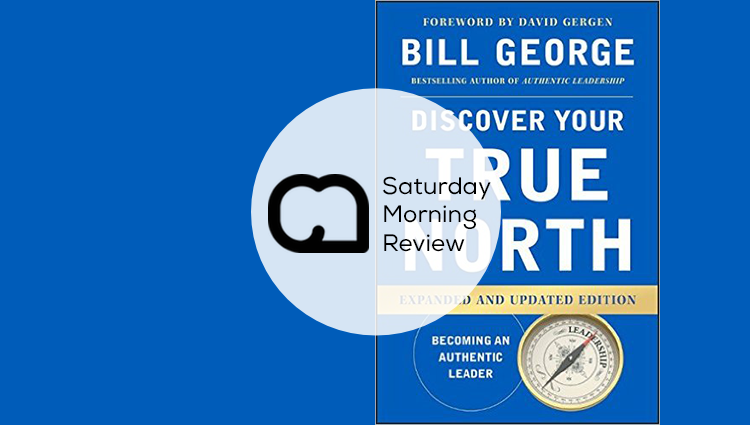'Discover Your True North' by Bill George [Saturday Morning Review]