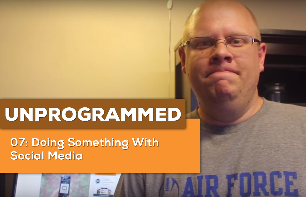 Unprogrammed 07: Doing Something with Social Media