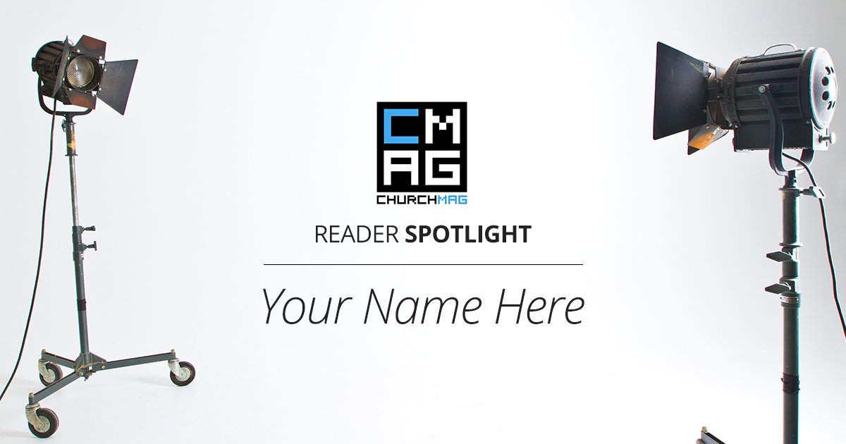 ChurchMag Reader Spotlight