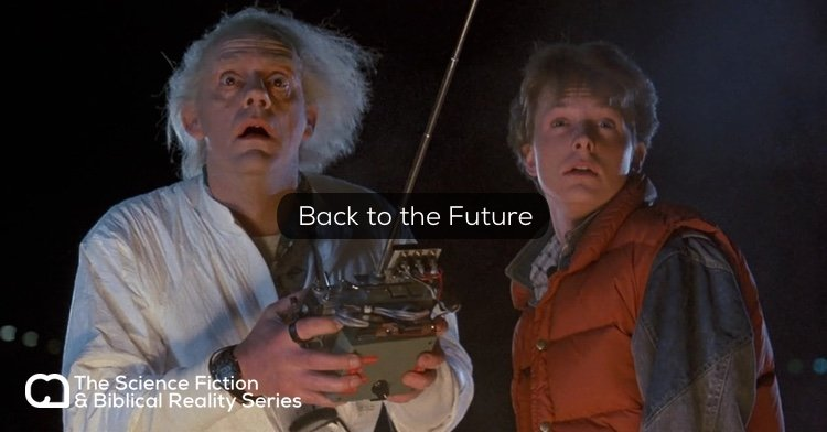 Science Fiction vs. Biblical Reality: Back to the Future