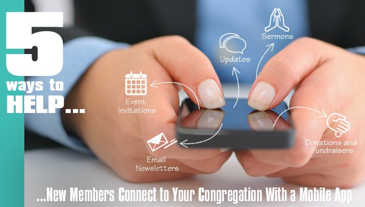 5 Ways to Help New Members Connect to Your Congregation with a Mobile App