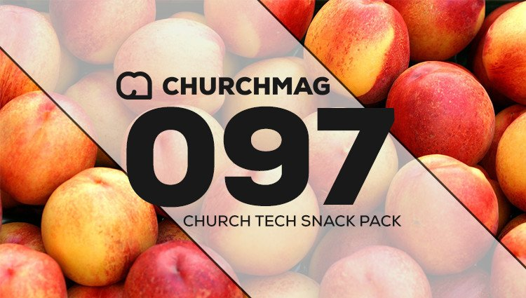 Church Tech Snack Pack #097