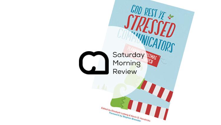 God Rest Ye Stressed Communicators [Saturday Morning Review]