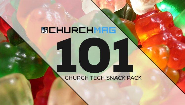 Church Tech Snack Pack #101