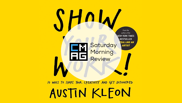 'Show Your Work!' by Austin Kleon [Saturday Morning Review]