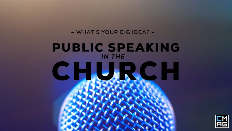 Public Speaking in the Church: What's Your Big Idea?  [Series]