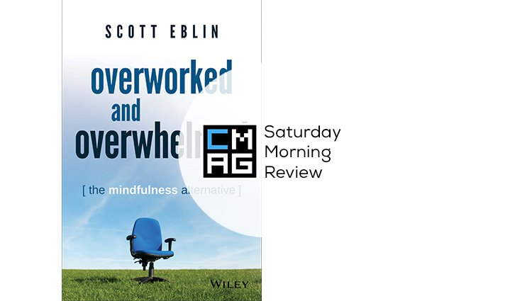 'Overworked and Overwhelmed' by Scott Eblin [Saturday Morning Review]