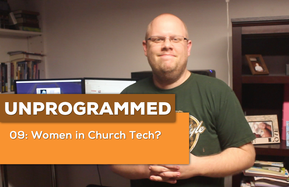 UnProgrammed 09: Women In Church Tech