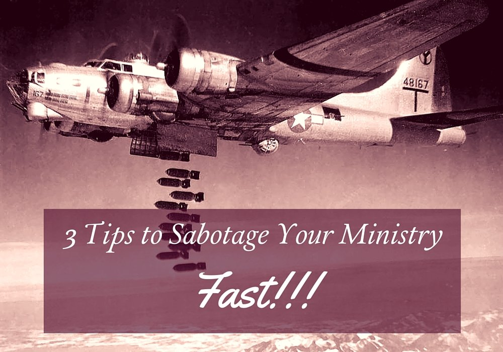 3 Tips to Sabotage Your Ministry Fast!