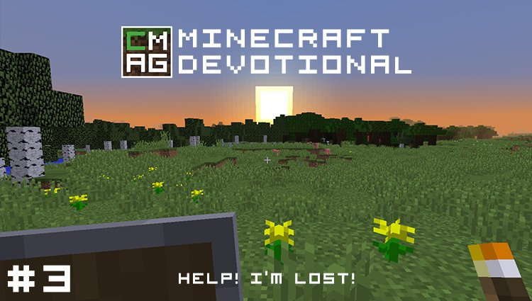 Minecraft Devotional #3: Help! I'm Lost! [Series]
