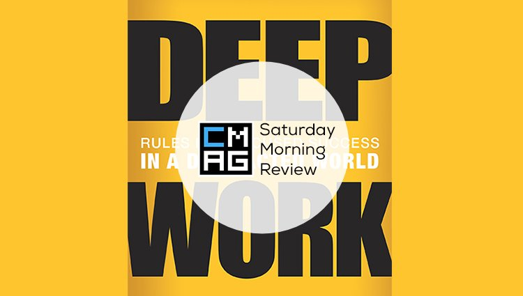 'Deep Work' by Cal Newport [Saturday Morning Review]