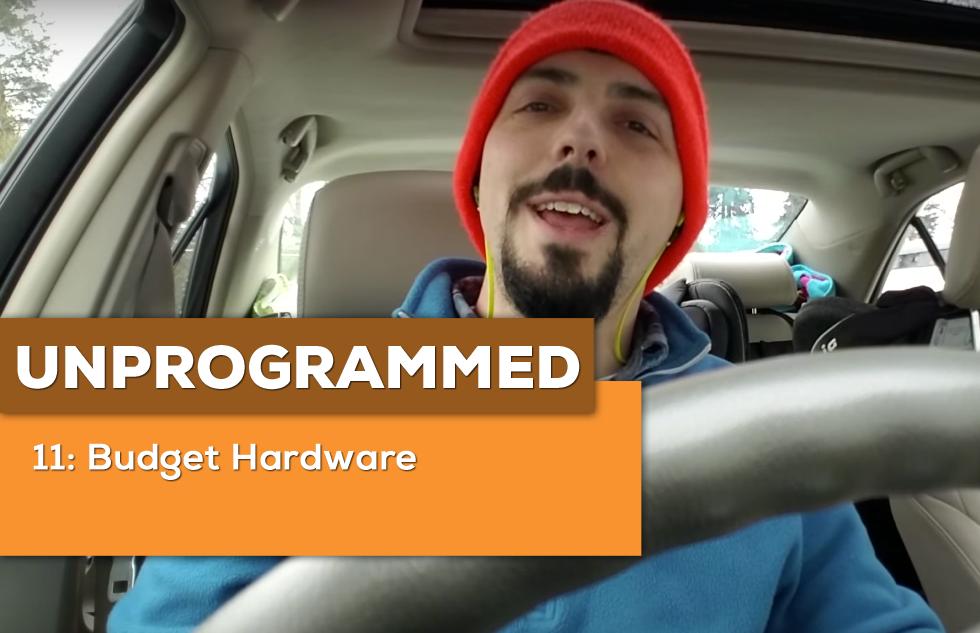 Unprogrammed 11: Budget Hardware