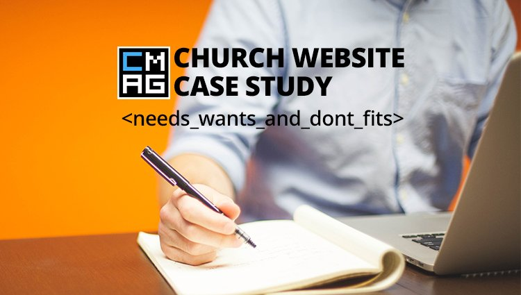 A Church Website Case Study: Needs, Wants and Don't Fits [Series]