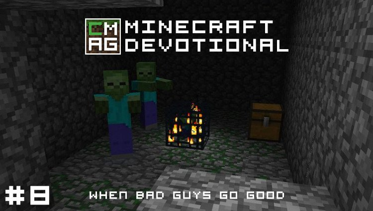 Minecraft Devotional #8: When Bad Guys Go Good [Series]