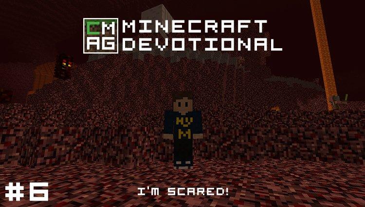 Minecraft Devotional #6: I'm Scared!  [Series]