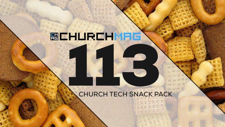 Church Tech Snack Pack #113