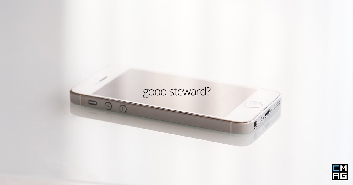 Being A Good Steward Dispite Easy Phone Upgrades