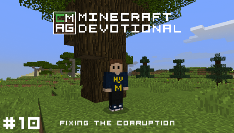 Minecraft Devotional #10: Fixing the Corruption [Series]