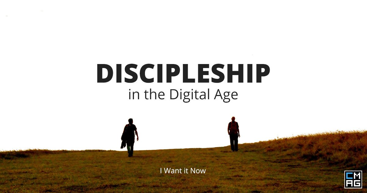 Discipleship in the Digital Age: I Want it Now