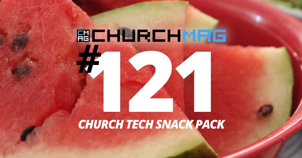 Church Tech Snack Pack #121