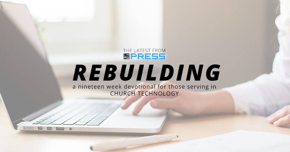 Rebuilding: A Church Tech Devotional