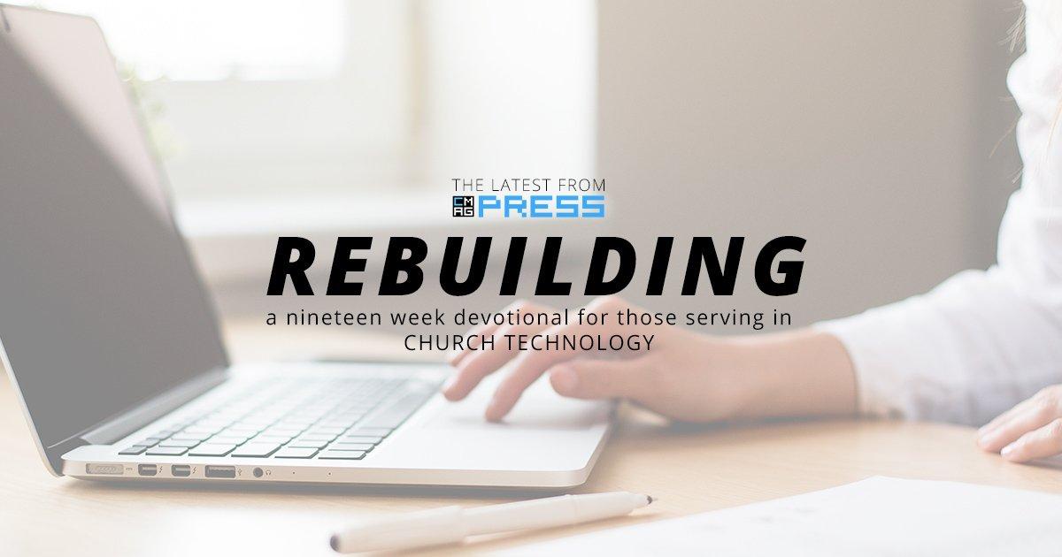 Rebuilding: A Church Tech Devotional