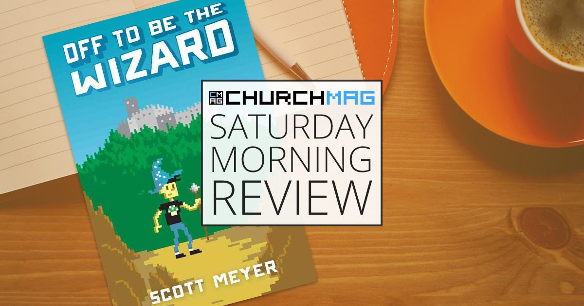 'Off To Be The Wizard' by Scott Meyer [Saturday Morning Review]