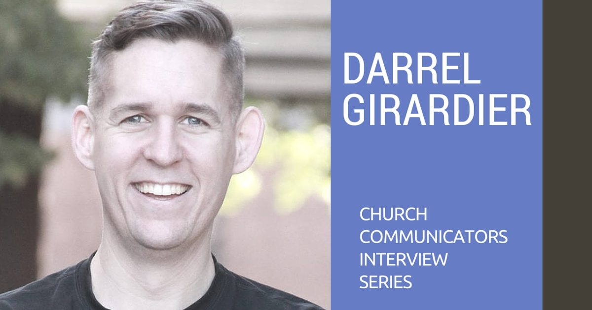 Church Communicators Interview Series: Darrel Girardier