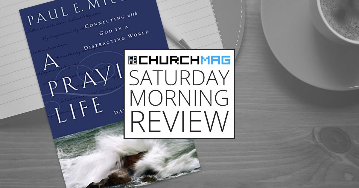 'A Praying Life' by Paul E. Miller [Saturday Morning Review]